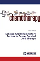 Splicing And Inflammatory Factors In Cancer Survival And Therapy