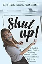 Shut up!: A Quick & Dirty Guide to Increasing Student Talk and Decreasing Teacher Talk in the Classroom