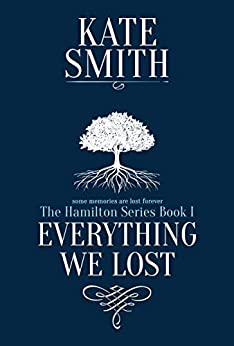 Everything We Lost (The Hamilton Series Book 1) by [Kate Smith]