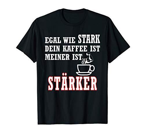 EGAL WIE STARK DEIN KAFFEE IST | Spruch Extra Starker Kaffee T-Shirt