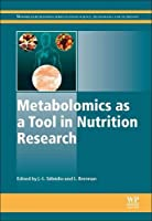 Metabolomics as a Tool in Nutrition Research (Woodhead Publishing Series in Food Science, Technology and Nutrition)