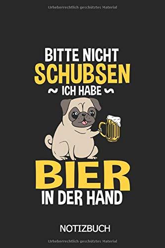 bitte nicht schubsen ich habe bier in der hand Notizbuch: DIN A5 Hund mit Bier Notizheft   110 Seiten liniertes Mops Notizbuch für die Schule, Uni, Arbeit   lustige Geschenkidee für Kollegen, Freunde