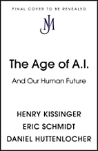 The Age of A.I.: And Our Human Future