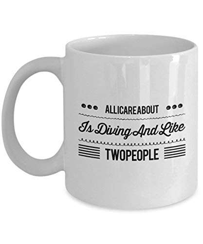 All I Care About is Diving and Like Two People Coffee Mug Cup 11oz