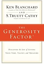 The Generosity Factor: Discover the Joy of Giving Your Time, Talent, and Treasure by Ken Blanchard (2010-01-02)