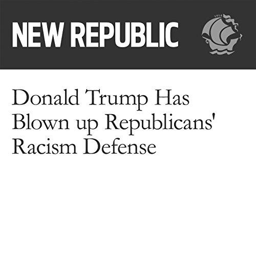 Donald Trump Has Blown Up Republicans' Racism Defense audiobook cover art