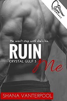 Ruin Me (Crystal Gulf Book 3) by [Shana Vanterpool]