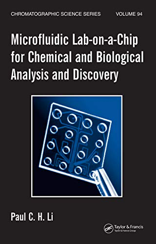 Microfluidic Lab-on-a-Chip for Chemical and Biological Analysis and Discovery (Chromatographic Science Series Book 94)
