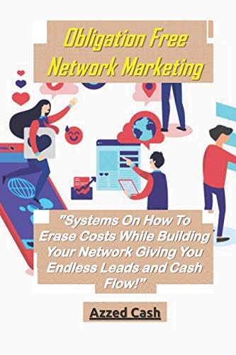 Obligation Free Network Marketing: Systems On How To Erase Costs While Building Your Network Giving You Endless Leads and Cash Flow!