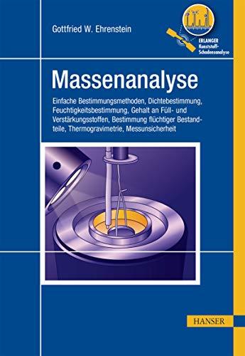 Massenanalyse: Einfache Bestimmungsmethoden, Dichtebestimmung, Feuchtigkeitsbestimmung, Gehalt an Füll- und Verstärkungsstoffen, Bestimmung flüchtiger ... Thermogravimetrie, Messunsicherheit (EKS)