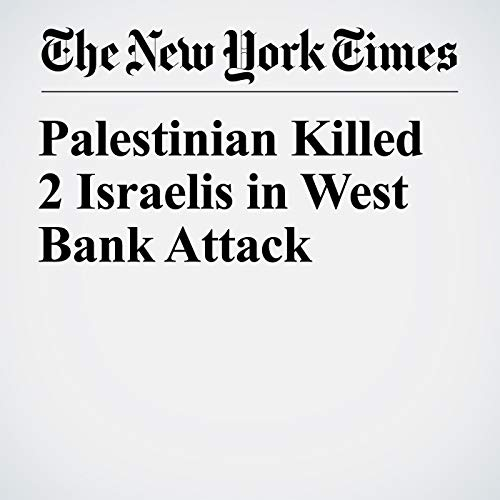Palestinian Killed 2 Israelis in West Bank Attack copertina