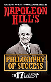 Napoleon Hill's Philosophy of Success: The 17 Original Lessons by [Napoleon Hill]