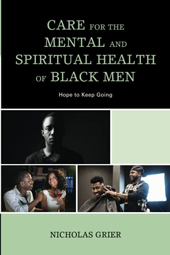 Compare Textbook Prices for Care for the Mental and Spiritual Health of Black Men: Hope to Keep Going Religion and Race  ISBN 9781498567145 by Grier, Nicholas