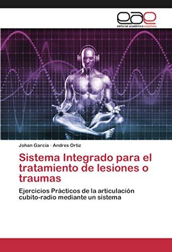 Sistema Integrado para el tratamiento de lesiones o traumas: Ejercicios Prácticos de la articulación cubito-radio mediante un sistema
