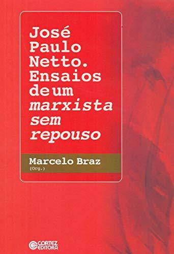 José Paulo Netto.: Ensaios de um Marxista sem Repouso
