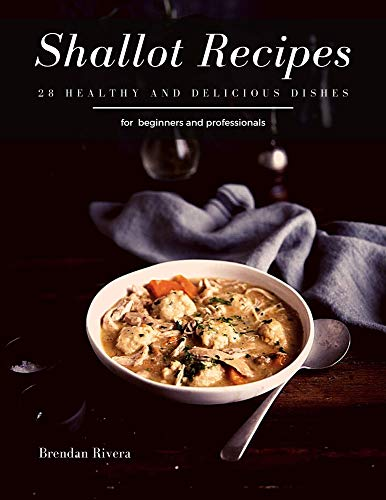 Shallot Recipes: 28 healthy and delicious dishes (English Edition)