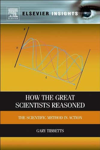 How the Great Scientists Reasoned: The Scientific Method in Action (Elsevier Insights) (English Edition)