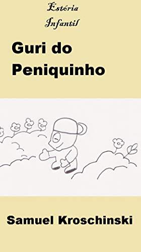 Estória Infantil: Guri do Peniquinho (Portuguese Edition)