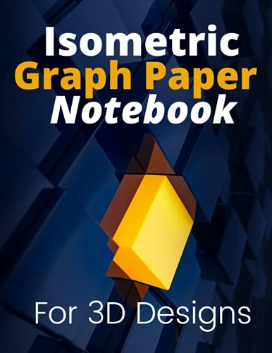 Isometric Graph Paper Notebook for 3D Designs: 3 D Drawing Paper for Architects, Engineers, Interior Designers etc