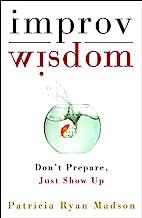 Improv Wisdom: Don't Prepare, Just Show Up PDF