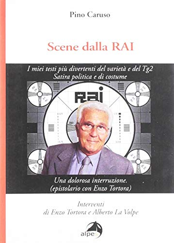 Scene dalla Rai. I miei testi più divertenti del varietà e del Tg2. Satira politica e di costume