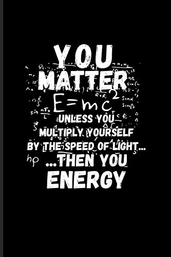 You Matter E=mc² Unless You Multiply Yourself By The Speed Of Light... Then You Energy: Funny Physics Quote Undated Planner | Weekly & Monthly No Year Pocket Calendar | Medium 6x9 Softcover