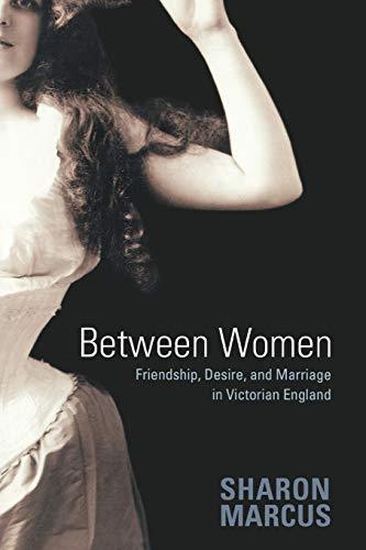 Between Women: Friendship, Desire, and Marriage in Victorian England