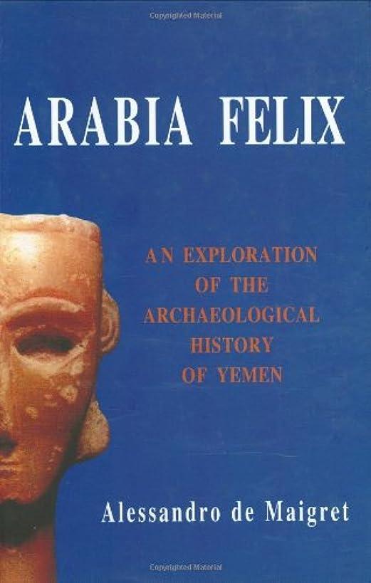 Arabia Felix. An Exploration of the Archaeological History of Yemen (Origins of Arabia)
