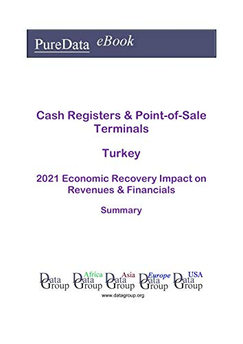 Cash Registers & Point-of-Sale Terminals Turkey Summary: 2021 Economic Recovery Impact on Revenues & Financials (English Edition)
