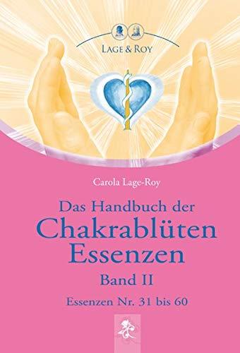 Das Handbuch der Chakrablüten Essenzen Band II: Essenzen Nr. 31 bis 60