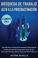 Búsqueda de trabajo y alto a la procrastinación 2 libros en 1: Aprende nuevas maneras de impulsar tu búsqueda de empleo (incluyendo consejos para entrevistas) + Estrategias simples y efectivas para ser más productivo