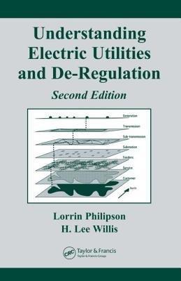 [(Understanding Electric Utilities and De-regulation )] [Author: H. Lee Willis] [Sep-2005]