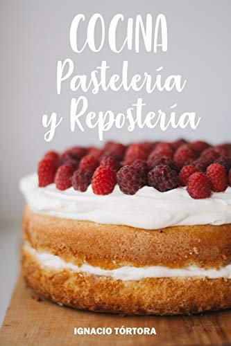 Cocina Pastelería y Repostería: Cocina Fácil. 50 Recetas de Budines, Cupcakes, Muffins, Scones, Tortas y Más