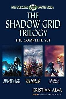 The Shadow Grid Trilogy: The Shadow Grid Returns, The Fall of Miklagard, Sisren's Betrayal (Books 7-9) (Dragon Stones Trilogies Book 3) by [Kristian Alva]