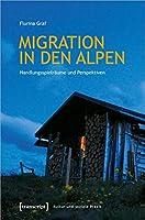 Migration in den Alpen: Handlungsspielraeume und Perspektiven