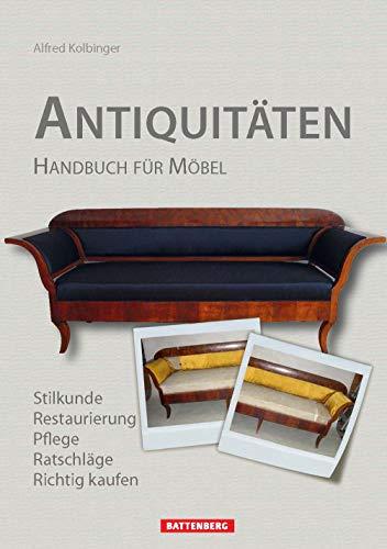 Antiquitäten: Handbuch für Möbel: Handbuch für Möbel. Stilkunde, Restaurierung, Pflege, Ratschläge, Richtig kaufen