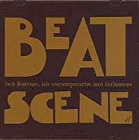 Beat Scene: Jack Kerouac His Contemporaries and Influences
