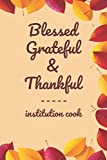 """Blessed Grateful & Thankful institution cook: Gratitude Journal for institution cook /120 pages (6""""x9"""") of Blank Lined Paper Thanksgiving Job ... And Daily Reflection, Office/ Work Supplies"""