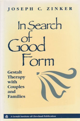 In Search of Good Form: Gestalt Therapy With Couples and Families (JOSSEY BASS SOCIAL AND BEHAVIORAL SCIENCE SERIES)