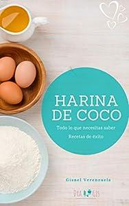 Harina de Coco: Todo lo que necesitas saber (Recetas de exito)