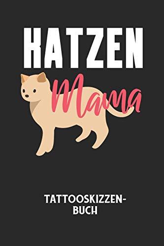 KATZEN MAMA - Tattooskizzenbuch: Halte deine Ideen für Motive für dein nächstes Tattoo fest und baue dir ein ganzes Portfolio voller Designideen auf!