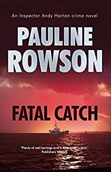Fatal Catch: An Inspector Andy Horton Mystery (Inspector Andy Horton Crime Novels Book 12) by [Pauline Rowson]