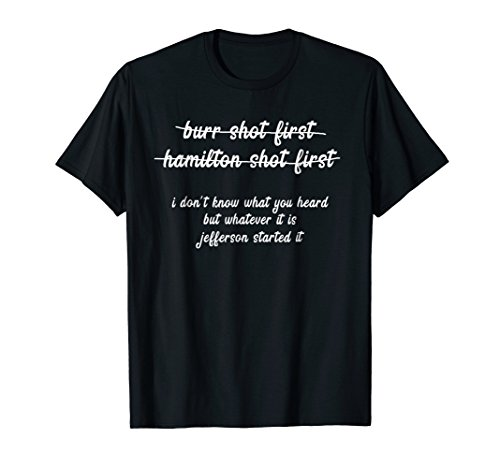 Alexander Hamilton Unique & Funny Burr Shot First T Shirt