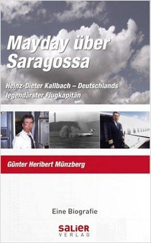 Mayday über Saragossa. Heinz-Dieter Kallbach - Deutschlands legendärster Flugkapitän ( September 2007 )