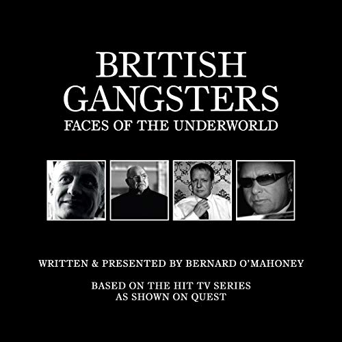 British Gangsters: Faces of the Underworld S.1                   By:                                                                                                                                 Bernard O'Mahoney                               Narrated by:                                                                                                                                 Bernard O'Mahoney                      Length: 4 hrs and 17 mins     1 rating     Overall 5.0