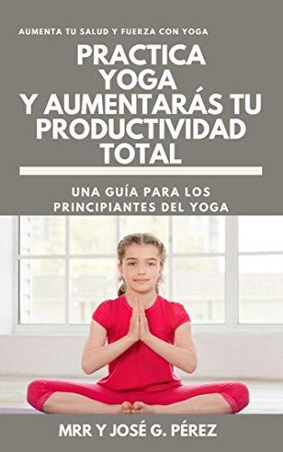 PRACTICA YOGA Y AUMENTA TU PRODUCTIVIDAD
