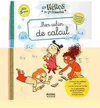 LES HÉROS DE 1RE PRIMAIRE - MON CAHIER DE CALCUL