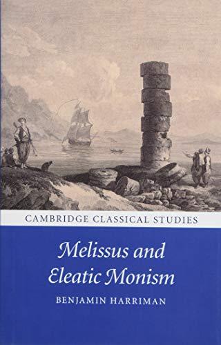 Melissus and Eleatic Monism (Cambridge Classical Studies)