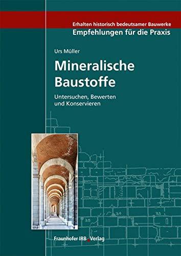 Mineralische Baustoffe.: Untersuchen, Bewerten und Konservieren. (Erhalten historisch bedeutsamer Bauwerke - Empfehlungen für die Praxis)