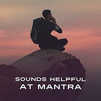 Sounds Helpful at Mantra - Sounds to Yoga, Fantastic Music, Outflow of the Mind, Repeat Mantra